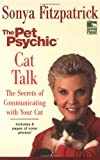 Fitzpatrick, Sonya: Cat Talk: The Secrets of Communicating with Your Cat