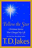 Jakes, T. D.: Follow the Star: Christmas Stories That Changed My Life