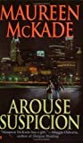 McKade, Maureen: Arouse Suspicion (Berkley Sensation)