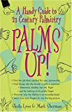Lyon, Sheila: Palms Up!: A Handy Guide to 21st Century Palmistry