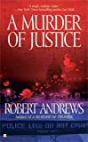 Andrews, Robert: A Murder of Justice