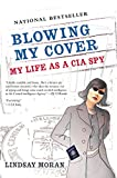 Moran, Lindsay: Blowing My Cover: My Life As a CIA Spy