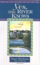 Yes, The River Knows by Tracy Dunham