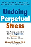 O&#39;Connor, Richard: Undoing Perpetual Stress: The Missing Connection Between Depression, Anxiety, And 21st Century Illness