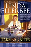 Ellerbee, Linda: Take Big Bites: Adventures Around the World and Across the Table