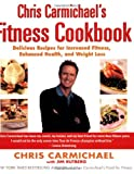 Carmichael, Chris: Chris Carmichael's Fitness Cookbook: Delicious Recipes for Increased Fitness, Enhanced Health, and Weight Loss