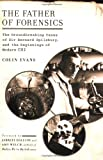Evans, Colin: The Father of Forensics: The Groundbreaking Cases of Sir Bernard Spilsbury, And the Beginnings of Modern CSI