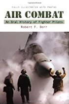 Air Combat: An Oral History of Fighter…