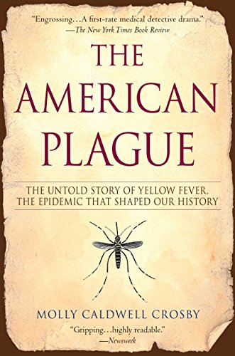 the-american-plague-the-untold-story-of-yellow-fever-the-epidemic-that-shaped-our-history