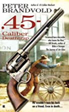 .45-Caliber Deathtrap by Peter Brandvold