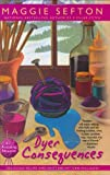 Sefton, Maggie: Dyer Consequences (Knitting Mysteries, No. 5)