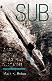 Roberts, Mark: Sub: An Oral History of US Navy Submarines