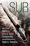 Roberts, Mark: Sub: An Oral History of US Navy Submarines