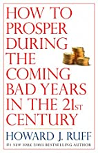 How to Prosper During the Coming Bad Years…