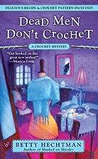Dead Men Don't Crochet by Betty Hechtman