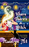 Madelyn Alt: Where There's a Witch (Bewitching Mysteries, No. 5)