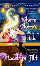 Where There's A Witch by Madelyn Alt