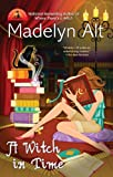 Alt, Madelyn: A Witch In Time (A Bewitching Mystery)