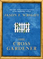 The Cross Gardener by Jason F. Wright