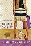 Cassidy, Dakota: You Dropped a Blonde on Me
