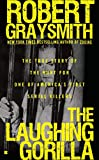 Graysmith, Robert: The Laughing Gorilla: The True Story of the Hunt for One of America's First Serial Killers