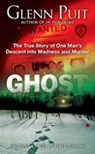 Ghost: The True Story of One Man's Descent…