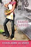 Cassidy, Dakota: Burning Down the Spouse