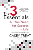 Treat, Casey: The 3 Essentials: All You Need for Success in Life