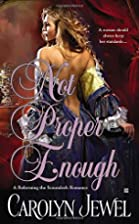 Not Proper Enough by Carolyn Jewel