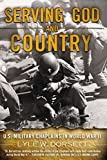 Dorsett, Lyle W.: Serving God and Country: United States Military Chaplains in World War II