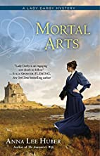 Mortal Arts (A Lady Darby Mystery) by Anna…