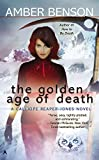 Benson, Amber: The Golden Age of Death (A Calliope Reaper-Jones Novel)