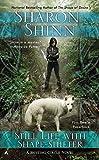 Shinn, Sharon: Still Life with Shape-shifter (A Shifting Circle Novel)