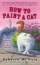 How To Paint A Cat by Rebecca M. Hale