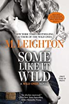 Some Like It Wild (A Wild Ones Novel) by M.…