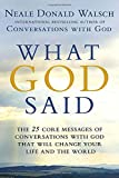 Walsch, Neale Donald: What God Said: The 25 Core Messages of Conversations with God That Will Change Your Life and the World