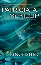 Kingfisher by Patricia A. McKillip