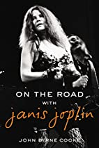 On the Road with Janis Joplin by John Byrne…
