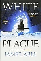 White Plague (A Joe Rush Novel) by James…