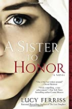 A Sister to Honor: A Novel by Lucy Ferriss