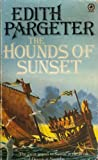 Edith Pargeter: Hounds of Sunset, The - The Third Book in the Sequence