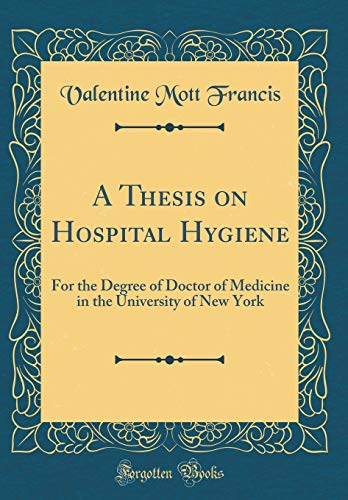 a-thesis-on-hospital-hygiene-for-the-degree-of-doctor-of-medicine-in-the-university-of-new-york-classic-reprint