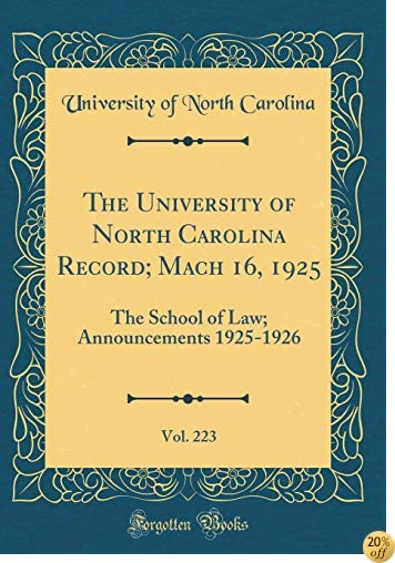 The University of North Carolina Record; Mach 16, 1925, Vol. 223: The School of Law; Announcements 1925-1926 (Classic Reprint)
