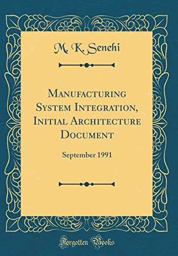 manufacturing-system-integration-initial-architecture-document-september-1991-classic-reprint