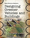 Solway, Andrew: Designing Greener Vehicles and Buildings (Why Science Matters)
