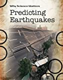 Farndon, John: Predicting Earthquakes (Why Science Matters)