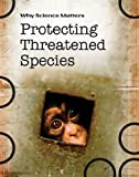 Morgan, Sally: Protecting Threatened Species (Why Science Matters)