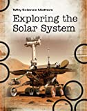 Farndon, John: Exploring the Solar System (Why Science Matters)