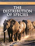 Bright, Michael: The Distribution of Species (Timeline: Life on Earth)