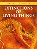 Bright, Michael: Extinctions of Living Things (Timeline: Life on Earth)
